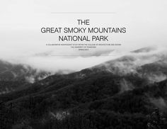 The Great Smoky Mountains National Park  A COLLABORATIVE INDEPENDENT STUDY WITHIN THE COLLEGE OF ARCHITECTURE AND DESIGN THE UNIVERSITY OF TENNESSEE  - SPRING 2014 -