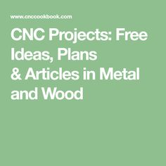CNC Projects: Free Ideas, Plans &Articles in Metal and Wood