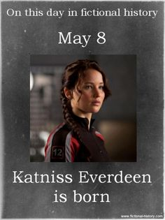 Happy Birthday Katniss!!!! <<<< A little history lesson for you guys at the University!