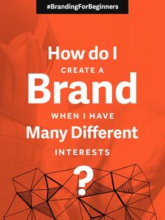 How To Create A Cohesive Brand When You Have Many Different Interests
