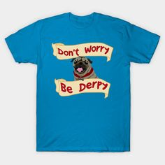 Don't worry, be derpy! on @teepublic by DigitalCleo - #pug #derp #funny
