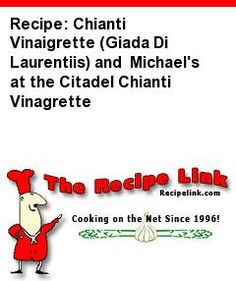 Recipe: Chianti Vinaigrette (Giada Di Laurentiis) and Michael's at the Citadel Chianti Vinagrette - Recipelink.com