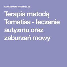 Terapia metodą Tomatisa - leczenie autyzmu oraz zaburzeń mowy Healthy Living, Teacher, Projects, Speech Language Therapy, Literatura, Log Projects, Professor, Blue Prints, Healthy Life