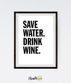 Save Water Drink Wine Typography Funny Minimalist Black White Monochromatic Office Interior Quote Poster Prints Printable Wall Decor Art