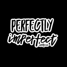 """Remind yourself you are """"perfectly imperfect"""" and that's just. x Removable, individually die-cut vinyl Ideal for smooth flat surfaces inch white border around each design Dope Quotes, Sassy Quotes, Badass Quotes, Gangsta Quotes, Bitch Quotes, Qoutes, Sparkle Quotes, Afternoon Quotes, Pretty Phone Wallpaper"""