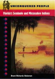 Unconquered People: Florida's Seminole And Miccosukee Indians (Native Peoples, Cultures, And Places Of The Southeastern United Five Civilized Tribes, Seminole Indians, Seminole Florida, University Of South Florida, Pine Island, The Second City, American Spirit, Historical Sites, Nativity