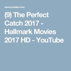 (9) The Perfect Catch 2017 - Hallmark Movies 2017 HD - YouTube