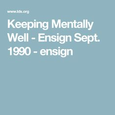 Keeping Mentally Well - Ensign Sept. 1990 - ensign