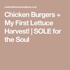 Chicken Burgers + My First Lettuce Harvest! | SOLE for the Soul