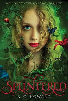Splintered by A.G. Howard Alyssa Gardner hears the whispers of bugs and flowers—precisely the affliction that landed her mother in a mental hospital years before. This family curse stretches back to her ancestor Alice Liddell, the real-life inspiration for Lewis Carroll's Alice's Adventures in Wonderland. Alyssa might be crazy, but she manages to keep it together. For now. On my list