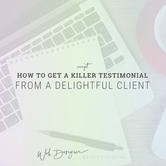How to get a killer testimonial from a delightful client via Krista Smith at WebDesignerBeautySchool.com