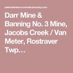 Darr Mine & Banning No. 3 Mine, Jacobs Creek / Van Meter, Rostraver Twp…
