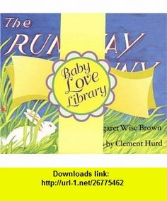 Baby Love Library The Runaway Bunny, Tell Me Again, Youre Just What I Need (9780694013036) Margaret Wise Brown, Harper Collins, Clement Hurd , ISBN-10: 069401303X  , ISBN-13: 978-0694013036 ,  , tutorials , pdf , ebook , torrent , downloads , rapidshare , filesonic , hotfile , megaupload , fileserve
