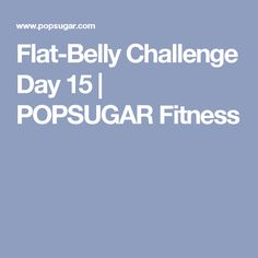 Flat-Belly Challenge Day 15 | POPSUGAR Fitness