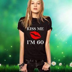 60th birthday gift, Kiss Me Im ...