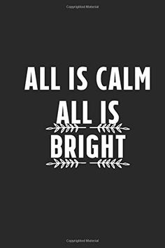 All Is Calm All Is Bright:Quotes Notebook Is A Perfect Gift For Family Friends Co-workers And You're Loving Once To R... Gifts For Family, Friends Family, Bright Quotes, The Notebook Quotes, Creativity Quotes, Calm, Thoughts, Love, Shine Quotes