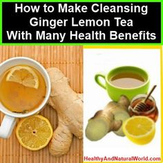 How to Make Cleansing Ginger Lemon Tea I drink this every day. Have not had a cold or flu in years!