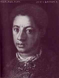 "Alessandro de Medici (1510-1537)  He was known as ""The Moor."" Officially, the illegitimate son of Lorenzo de Medici and the slave Simunetta, he may actually have been the child of Giulio de Medici, who went on to become Pope Clement VII. As the first Duke of Florence, Alessandro was the first ""black"" head of state in modern Western history and ancestor to several of the royal lines of Europe."