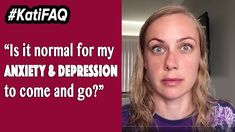 Is it normal for my anxiety & depression to come and go? #KatiFAQ