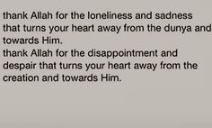 Consider disappointments and distractions of dunya as His blessings which steer you to turn to Allah swt