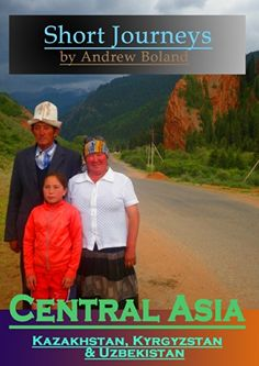 Short Journeys: Central Asia: Kazakhstan, Kyrgyzstan & Uz... https://www.amazon.com/dp/B00KTTYVVG/ref=cm_sw_r_pi_dp_x_h..-xb505N5KJ