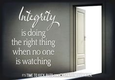 Integrity is doing the right thing when no one is watching.  Share a ♥ LUV KiCK via TimeToKickBuTs.com