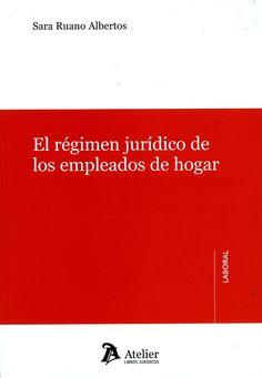 El régimen jurídico de los empleados de hogar / Sara Ruano Albertos. -  Barcelona : Atelier, 2013.