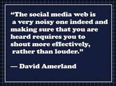 "108 Famous Picture SEO Quotes from Top Marketers,image-19,""The social media web is a very noisy one indeed and making sure that you are heard requires you to shout more effectively, rather than louder."" ― David Amerland"