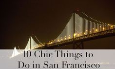 Ready for a vacation? Here are 10 must-do things while traveling to San Francisco.
