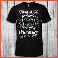Everybody Has An Addiction Mine Just Happens To Be Dean Winchester T-Shirt