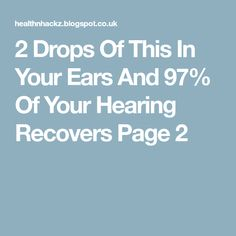 2 Drops Of This In Your Ears And 97% Of Your Hearing Recovers Page 2