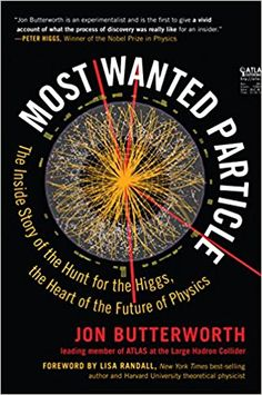 Most Wanted Particle: The Inside Story of the Hunt for the Higgs, the Heart of the Future of Physics, Jon Butterworth, Lisa Randall - Amazon.com