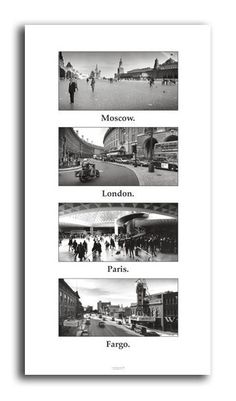 Moscow. London. Paris. Fargo. Poster available at Fargostuff.com