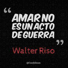 Amar no es un acto de guerra.  Walter Riso  @Candidman     #Frases Frases Celebres Amor Candidman Walter Riso @candidman