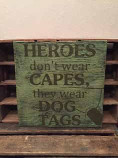 Heroes don't wear capes, they wear dog tags handmade wooden sign, military, camouflage, serve and protect, veterans, armed forces