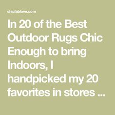 In 20 of the Best Outdoor Rugs Chic Enough to bring Indoors, I handpicked my 20 favorites in stores - Bohemian, Geometric, and Modern, with some under $300