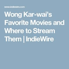 Wong Kar-wai's Favorite Movies and Where to Stream Them | IndieWire