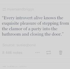 Every introvert alive knows the exquisite pleasure of stepping from the clamor of a party into the bathroom and closing the door. | #INTJ #Introvert