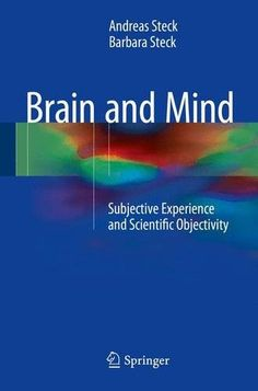 Brain and Mind: Subjective Experience and Scientific Objectivity: Amazon.co.uk: Andreas Steck, Barbara Steck: 9783319212869: Books