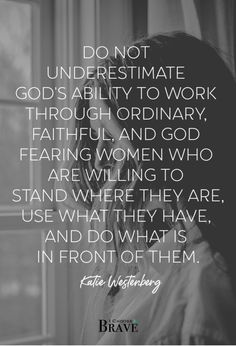 Do no underestimate God's ability to work through you, right where you are, today. Christian Life, Christian Quotes, Proverbs 31 Woman, Fear Of The Lord, Godly Woman, Up Girl, Woman Quotes, Godly Women Quotes, Trust God