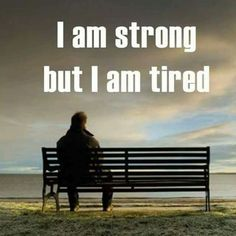 I am strong but I am tired. Having those thoughts and feelings of just giving up. Tired of waking up alone even though people are around me. Look Dark, Grief Support, Grief Loss, I Am Strong, Caregiver, Chronic Pain, Chronic Illness, Chronic Fatigue, Life Lessons