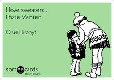 I love sweaters... I hate Winter... Cruel Irony?
