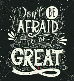 "♡☆ ""Don't Be Afraid To Be Great""! ☆♡"