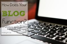 4 Weeks to an Organized YOU! {How Does Your Blog Function}