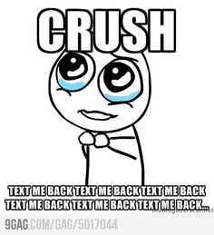 Whenever I text my crush...