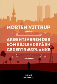 Argentineren der kom sejlende på en cedertræsplanke af Morten Vittrup (Storytel)