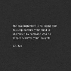 """The real nightmare is not being able to sleep because your mind is distracted by someone who no longer deserves your thoughts. Sin Quotes, Lyric Quotes, Quotes To Live By, Lyrics, Great Quotes, Love Quotes, Inspirational Quotes, Einstein, Word Porn"