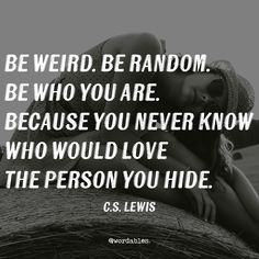 Every single person has at some point wondered if they are strange. Read on for 11 reasons to be weird and why you should never hide how weird you are.