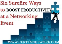 6 Surefire Ways to Boost Productivity at a Networking Event by Sabrina Risley of CERTUS Professional Network