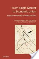 From single market to economic union : essays in memory of John A. Usher -- edited by Niamh Nic Shuibhne and Laurence W. Gormley